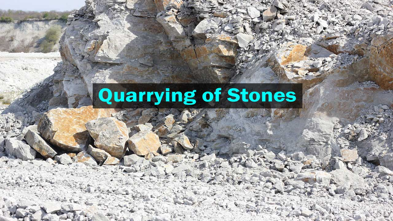 Quarrying of Stones: Its Methods, Selection of Site, Preparation Steps
